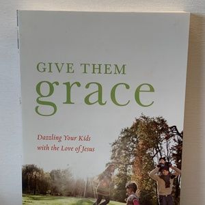 Give Them Grace : Dazzling Your Kids With the Love